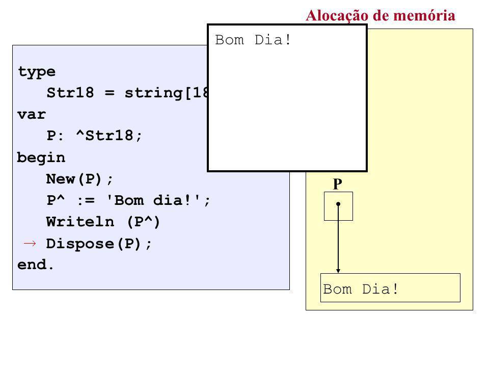 Alocação de memória Bom Dia! type Str18 = string[18]; var P: ^Str18;